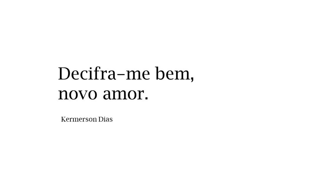 Decifra-me bem, novo amor.