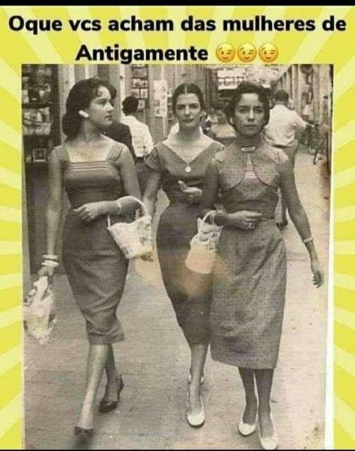 Como eram as mulheres do meu tempo