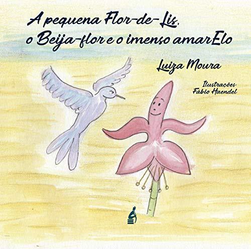 A Pequena Flor-de-Lis o Beija-Flor e o imenso AmarElo eBook