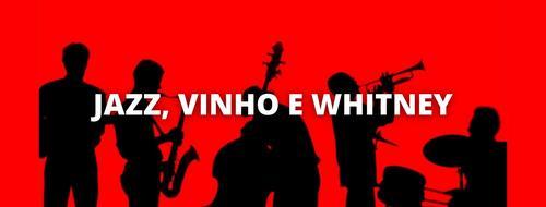 Jazz, vinho e Whitney.